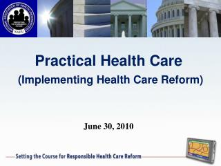 Practical Health Care (Implementing Health Care Reform) June 30, 2010