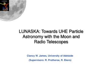 LUNASKA: Towards UHE Particle Astronomy with the Moon and Radio Telescopes