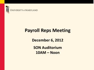 Payroll Reps Meeting December 6, 2012 SON Auditorium 10AM – Noon
