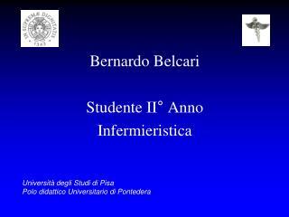 Bernardo Belcari  Studente II° Anno  Infermieristica