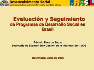 Evaluación y Seguimiento de Programas de Desarrollo Social en Brasil Rômulo Paes de Sousa