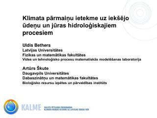 """VPP """"Klimata mainības ietekme uz Latvijas ūdeņu vidi"""" Programmas vadītāji Prof. Māris Kļaviņš un"""