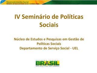 IV Seminário de Políticas Sociais Núcleo de Estudos e Pesquisas em Gestão de Políticas Sociais