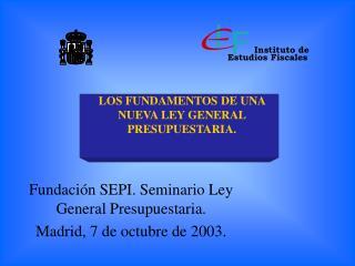 Fundación SEPI. Seminario Ley General Presupuestaria. Madrid, 7 de octubre de 2003.