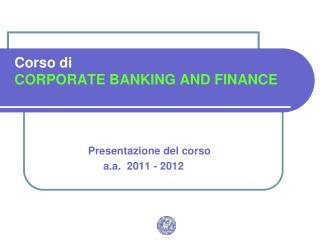 Corso di  CORPORATE BANKING AND FINANCE