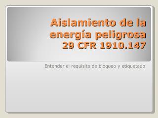 Aislamiento de la energía peligrosa 29 CFR 1910.147