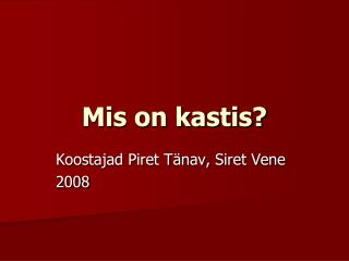 Mis on kastis?