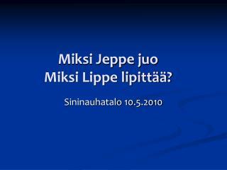 Miksi Jeppe juo Miksi Lippe lipittää?