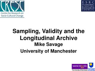 Sampling, Validity and the Longitudinal Archive Mike Savage University of Manchester