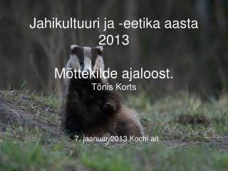 Jahikultuuri ja -eetika aasta 2013 Mõttekilde ajaloost. Tõnis Korts