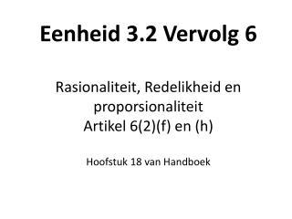 Eenheid 3.2 Vervolg 6 Rasionaliteit, Redelikheid en proporsionaliteit Artikel 6(2)(f) en (h)