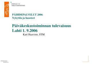 PÄIHDEPALVELUT 2006 Nykytila ja haasteet Päiväkeskustoiminnan tulevaisuus  Lahti 1. 9.2006