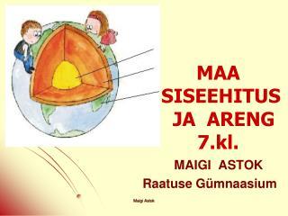 MAA           SISEEHITUS           JA  ARENG         7.kl.