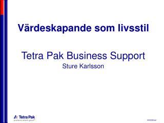 Värdeskapande som livsstil Tetra Pak Business Support Sture Karlsson