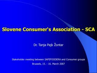Slovene Consumer ' s Association - SCA Dr. Tanja Pajk Žontar