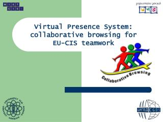 Virtual Presence System: collaborative browsing for EU-CIS teamwork
