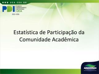 Estatística de Participação da Comunidade Acadêmica