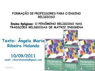 Texto: Ângela Maria Ribeiro Holanda 10/09/2011 email: ribeiroholanda@gmail