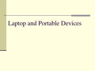 Laptop and Portable Devices