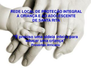 REDE LOCAL DE PROTEÇÃO INTEGRAL À CRIANÇA E AO ADOLESCENTE  DE SANTA RITA