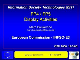 Information Society Technologies (IST) FP4 / FP5 Display Activities Marc Boukerche