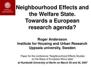 Neighbourhood Effects and the Welfare State.  Towards a European research agenda  Roger Andersson Institute for Housing