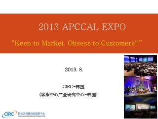 "2013 APCCAL EXPO ""Keen to Market, Obsess to Customers!!"""
