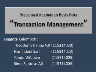 """Presentasi Keamanan Basis Data """" Transaction Management """""""