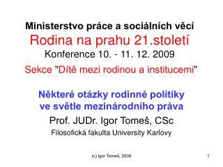 Některé otázky rodinné politiky ve světle mezinárodního práva Prof. JUDr. Igor Tomeš, CSc