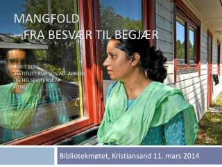 Mangfold  – fra besvær til begjær Berit Berg  Institutt for sosialt arbeid  og helsevitenskap NTNU