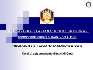 PRECISAZIONI E ISTRUZIONI PER LA STAGIONE 2012/2013 Corsi di aggiornamento Giudici di Gara
