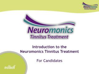 Introduction to the  Neuromonics Tinnitus Treatment  For Candidates