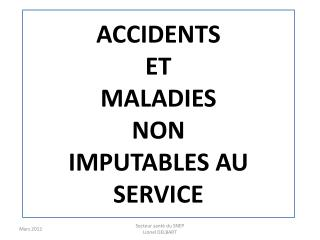 ACCIDENTS  ET  MALADIES  NON  IMPUTABLES  AU SERVICE