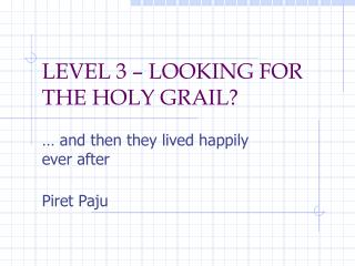 LEVEL 3 – LOOKING FOR THE HOLY GRAIL?