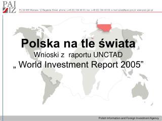 """Polska na tle świata Wnioski z  raportu UNCTAD   """" World Investment Report 2005"""""""