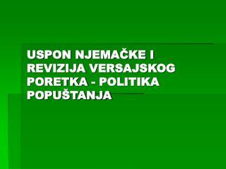 USPON NJEMAČKE I REVIZIJA VERSAJSKOG PORETKA - POLITIKA POPUŠTANJA