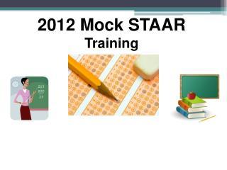 2012 Mock STAAR  Training