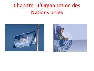 Chapitre : L'Organisation des Nations unies