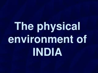 The physical environment of  INDIA