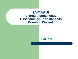 ESMAABI  Allergia. Astma. Valud.  Oksendamine.  Kõhulahtisus.  Krambid. Diabeet.