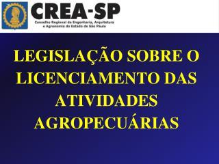 LEGISLAÇÃO SOBRE O LICENCIAMENTO DAS ATIVIDADES AGROPECUÁRIAS