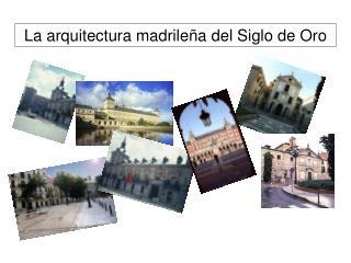 La arquitectura madrileña del Siglo de Oro