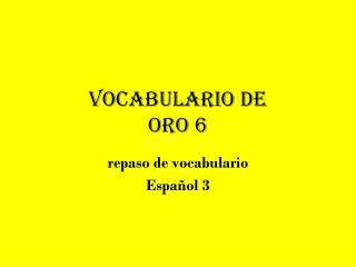 Vocabulario de  Oro 6