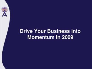 Drive Your Business into Momentum in 2009