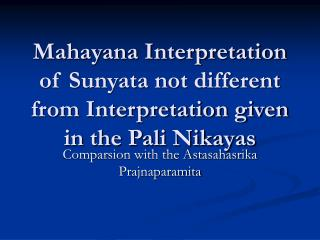 Mahayana Interpretation of Sunyata not different from Interpretation given in the Pali Nikayas