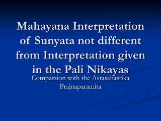 Mahayana Interpretation of Sunyata not different from Interpretation given in the Pali Nikayas