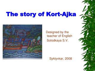 The story of Kort-Ajka