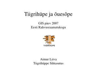Tiigrihüpe ja õuesõpe GIS päev 2007 Eesti Rahvusraamatukogu Aimur Liiva Tiigrihüppe Sihtasutus