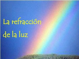 La refracción de la luz