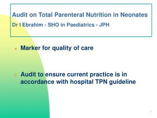Audit on Total Parenteral Nutrition in Neonates  Dr I Ebrahim - SHO in Paediatrics - JPH